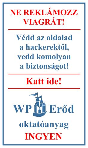 Ne reklámozz Viagrát! Védd az oldalad a hackerektől, vedd komolyan a biztonságot! Katt ide! WP Erőd oktatóanyag - INGYEN